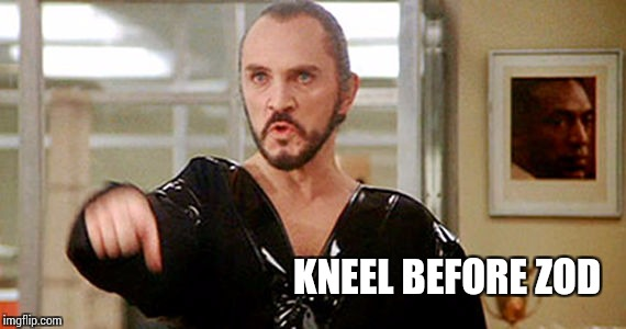 KNEEL BEFORE ZOD | made w/ Imgflip meme maker