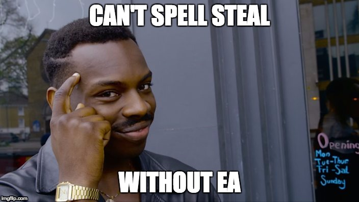 You can't if you don't | CAN'T SPELL STEAL WITHOUT EA | image tagged in you can't if you don't,AdviceAnimals | made w/ Imgflip meme maker