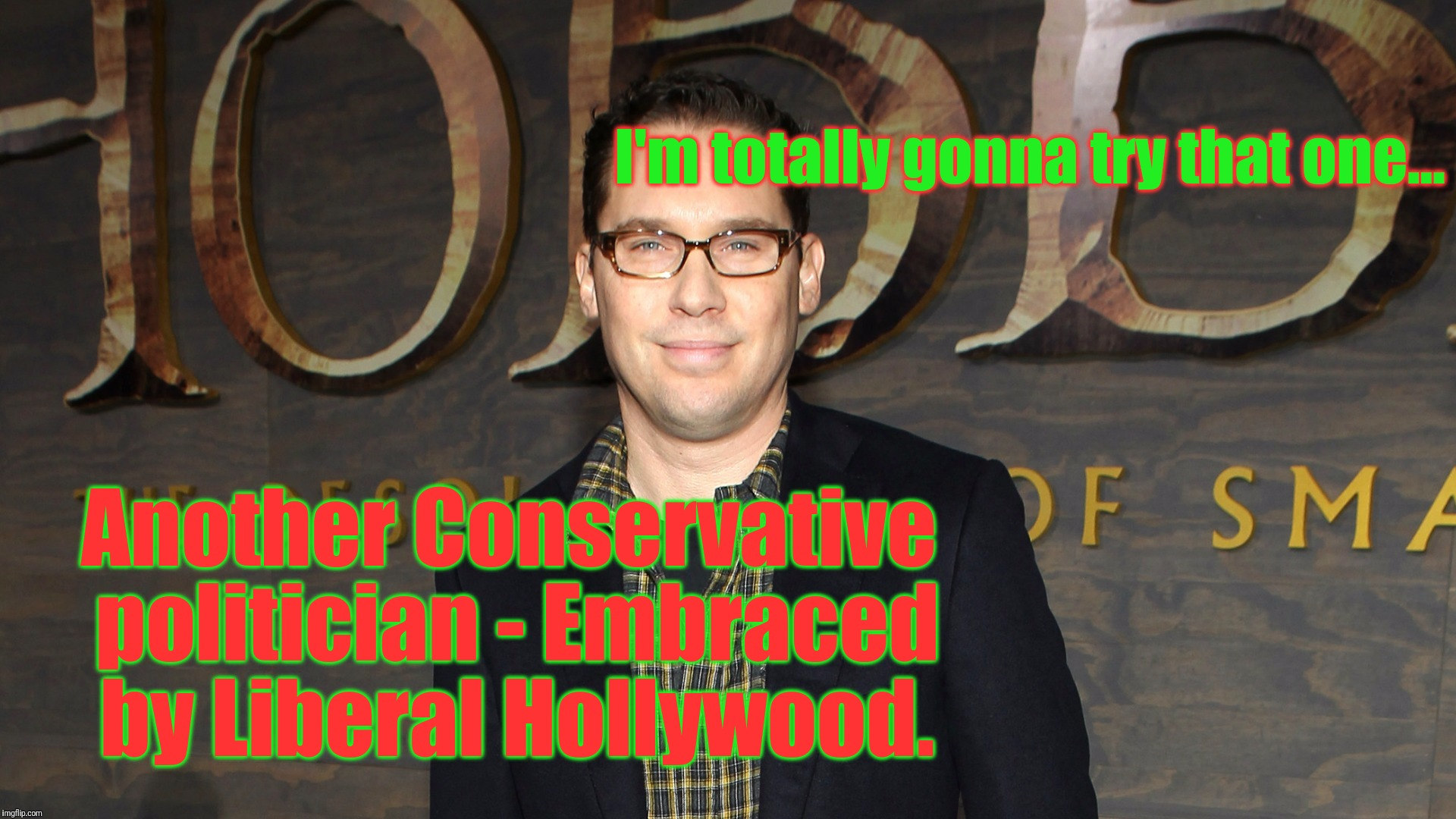 Another Conservative politician - Embraced by Liberal Hollywood. I'm totally gonna try that one... | made w/ Imgflip meme maker