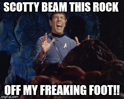 Spock Horta PAIN | SCOTTY BEAM THIS ROCK OFF MY FREAKING FOOT!! | image tagged in spock horta pain | made w/ Imgflip meme maker