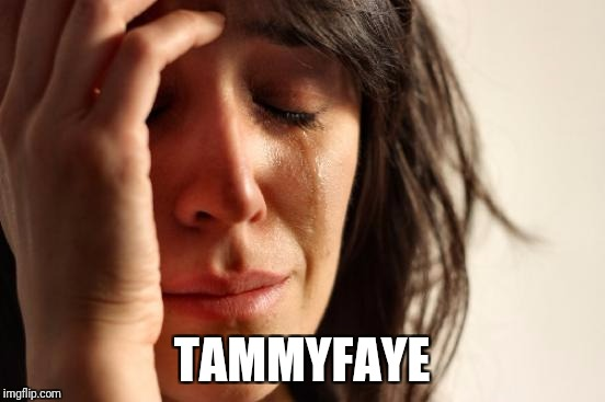 First World Problems Meme | TAMMYFAYE | image tagged in memes,first world problems | made w/ Imgflip meme maker