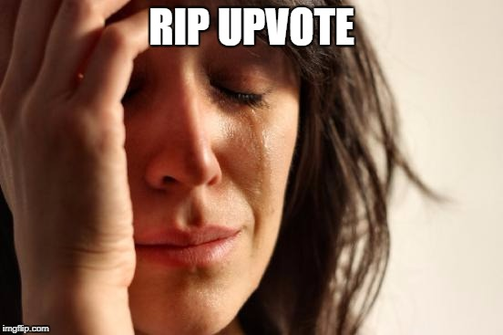 First World Problems Meme | RIP UPVOTE | image tagged in memes,first world problems | made w/ Imgflip meme maker