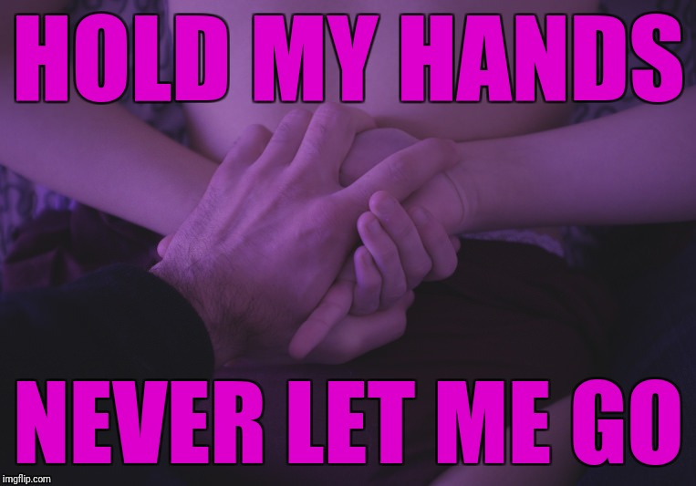 NSFW Weekend. Sometimes it helps to have a guiding hand. | HOLD MY HANDS NEVER LET ME GO | image tagged in nsfw weekend,hands,a helping hand,bondage bdsm,who's in charge here,bottoms up | made w/ Imgflip meme maker