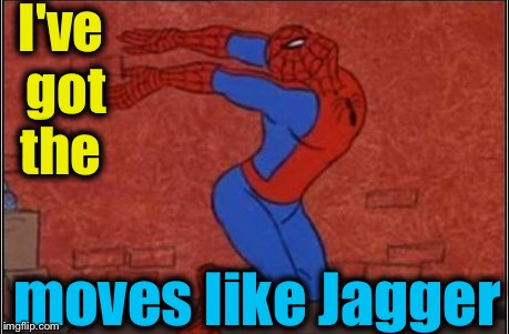 Superheroes Week here on ImgFlip!  | I've got the moves like Jagger | image tagged in spiderman jagger,memes,evilmandoevil,repost,funny,superhero week | made w/ Imgflip meme maker