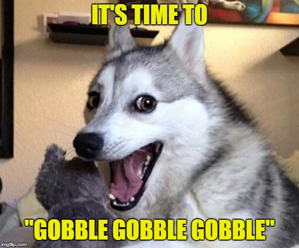 "IT'S TIME TO ""GOBBLE GOBBLE GOBBLE"" 