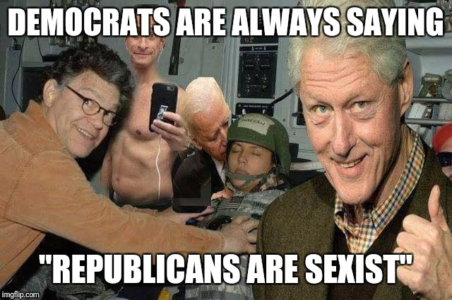 "DEMOCRATS ARE ALWAYS SAYING ""REPUBLICANS ARE SEXIST"" 