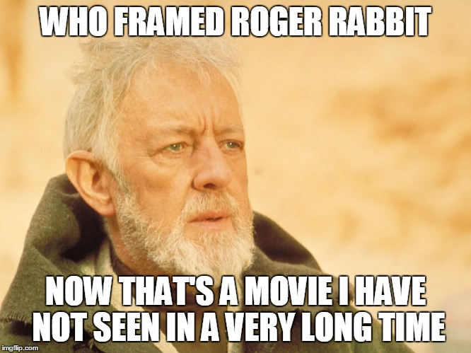 WHO FRAMED ROGER RABBIT NOW THAT'S A MOVIE I HAVE NOT SEEN IN A VERY LONG TIME | made w/ Imgflip meme maker