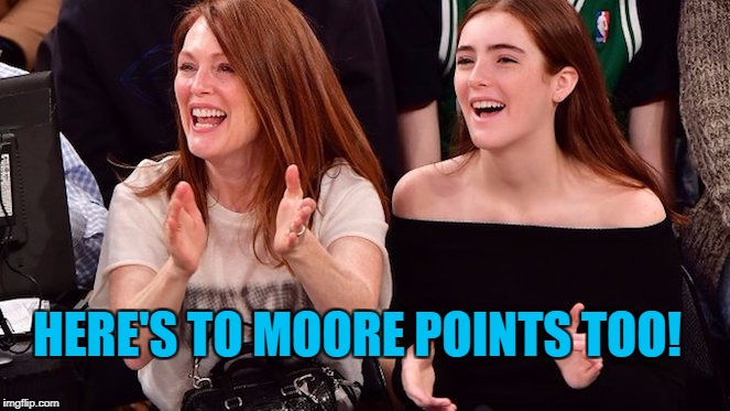 HERE'S TO MOORE POINTS TOO! | made w/ Imgflip meme maker
