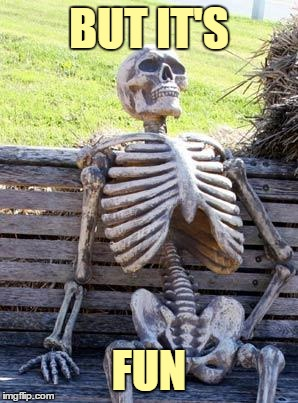 Waiting Skeleton Meme | BUT IT'S FUN | image tagged in memes,waiting skeleton | made w/ Imgflip meme maker