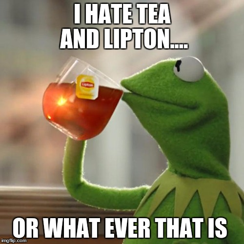 But Thats None Of My Business Meme | I HATE TEA AND LIPTON.... OR WHAT EVER THAT IS | image tagged in memes,but thats none of my business,kermit the frog | made w/ Imgflip meme maker