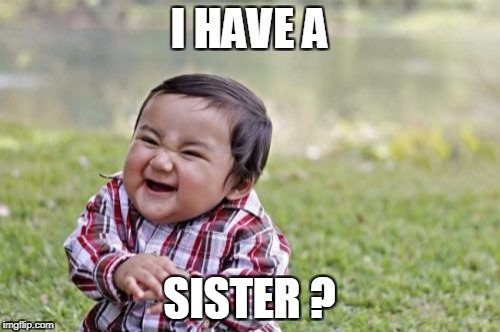 Evil Toddler Meme | I HAVE A SISTER ? | image tagged in memes,evil toddler | made w/ Imgflip meme maker
