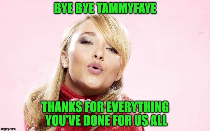 Sad to see the user who pushed me over 100k points deleted . . . Tammy, thank you, you will be missed :'( | BYE BYE TAMMYFAYE THANKS FOR EVERYTHING YOU'VE DONE FOR US ALL | image tagged in hayden blow kiss,tammyfaye,100k points,thank you,deleted accounts,goodbye | made w/ Imgflip meme maker