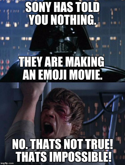 Yes, another emoji movie meme. | SONY HAS TOLD YOU NOTHING. NO. THATS NOT TRUE! THATS IMPOSSIBLE! THEY ARE MAKING AN EMOJI MOVIE. | image tagged in i am your father,emoji movie,star wars,sony | made w/ Imgflip meme maker