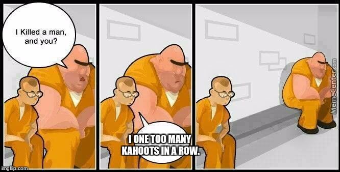 prisoners blank | I ONE TOO MANY KAHOOTS IN A ROW. | image tagged in prisoners blank | made w/ Imgflip meme maker