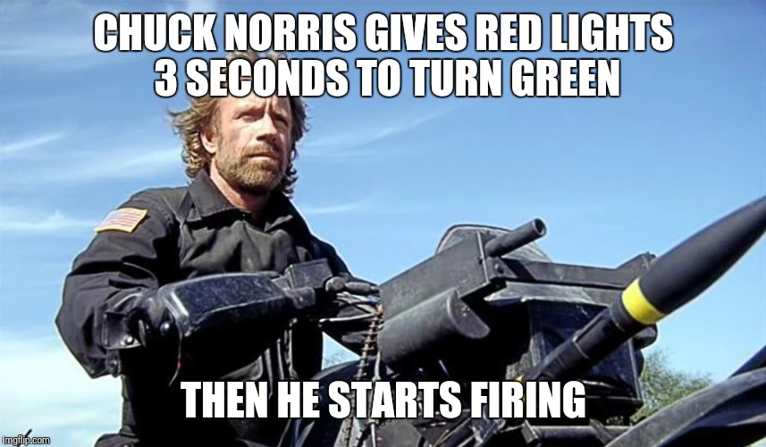 Turn Green | CHUCK NORRIS GIVES RED LIGHTS 3 SECONDS TO TURN GREEN THEN HE STARTS FIRING | image tagged in chuck norris | made w/ Imgflip meme maker