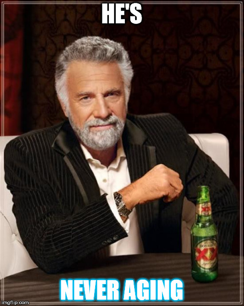 The Most Interesting Man In The World Meme | HE'S NEVER AGING | image tagged in memes,the most interesting man in the world | made w/ Imgflip meme maker