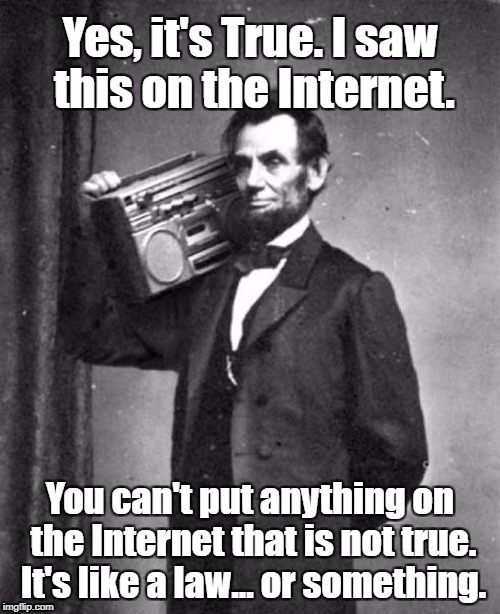 Everything on the Internet is True | image tagged in abraham lincoln,lincoln selfie,internet,hey internet | made w/ Imgflip meme maker