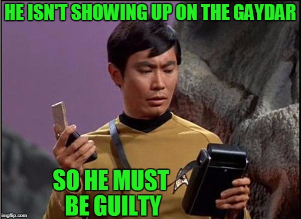 HE ISN'T SHOWING UP ON THE GAYDAR SO HE MUST BE GUILTY | made w/ Imgflip meme maker