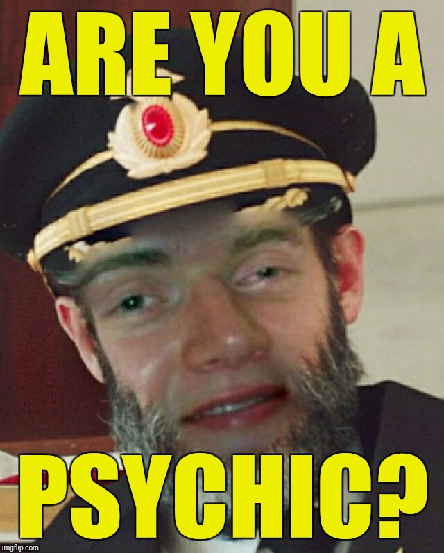 Captain Oblivious | ARE YOU A PSYCHIC? | image tagged in captain oblivious | made w/ Imgflip meme maker