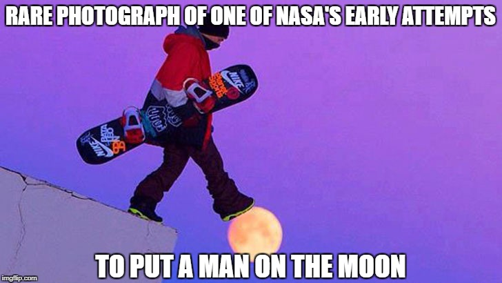 Neil Armstrong wasn't the first | RARE PHOTOGRAPH OF ONE OF NASA'S EARLY ATTEMPTS TO PUT A MAN ON THE MOON | image tagged in moon landing hoax,perfectly timed photo | made w/ Imgflip meme maker