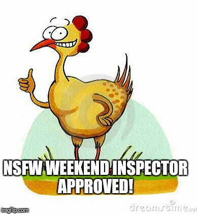 NSFW WEEKEND INSPECTOR APPROVED! | made w/ Imgflip meme maker