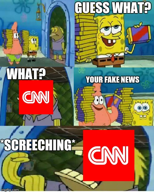 fake news 2: electrice boogaloo | GUESS WHAT? WHAT? YOUR FAKE NEWS *SCREECHING* | image tagged in memes,chocolate spongebob | made w/ Imgflip meme maker