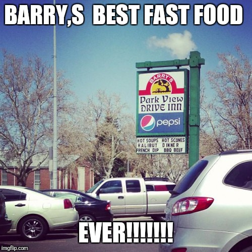 Barry, s best fast food every  | BARRY,S  BEST FAST FOOD EVER!!!!!!! | image tagged in food | made w/ Imgflip meme maker