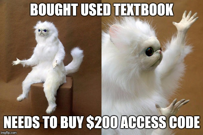 BOUGHT USED TEXTBOOK NEEDS TO BUY $200 ACCESS CODE | image tagged in white cat what 2 | made w/ Imgflip meme maker