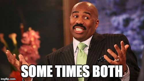 Steve Harvey Meme | SOME TIMES BOTH | image tagged in memes,steve harvey | made w/ Imgflip meme maker