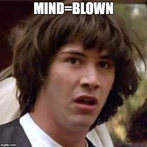 Conspiracy Keanu Meme | MIND=BLOWN | image tagged in memes,conspiracy keanu | made w/ Imgflip meme maker