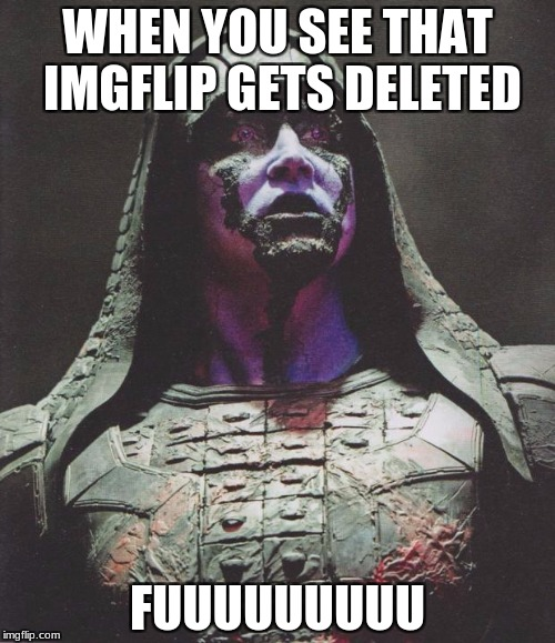 Ronan | WHEN YOU SEE THAT IMGFLIP GETS DELETED FUUUUUUUUU | image tagged in ronan | made w/ Imgflip meme maker