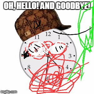 Scumbag Daylight Savings Time | OH, HELLO! AND GOODBYE! | image tagged in memes,scumbag daylight savings time,scumbag | made w/ Imgflip meme maker