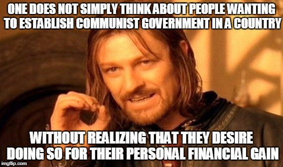 One Does Not Simply Meme | ONE DOES NOT SIMPLY THINK ABOUT PEOPLE WANTING TO ESTABLISH COMMUNIST GOVERNMENT IN A COUNTRY WITHOUT REALIZING THAT THEY DESIRE DOING SO FO | image tagged in memes,one does not simply | made w/ Imgflip meme maker