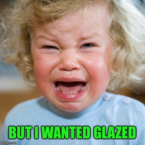 BUT I WANTED GLAZED | made w/ Imgflip meme maker