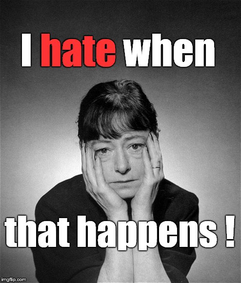 Dorothy Parker | I hate when that happens ! hate | image tagged in dorothy parker | made w/ Imgflip meme maker