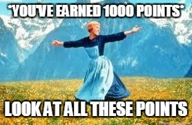 Look At All These Meme | *YOU'VE EARNED 1000 POINTS* LOOK AT ALL THESE POINTS | image tagged in memes,look at all these | made w/ Imgflip meme maker