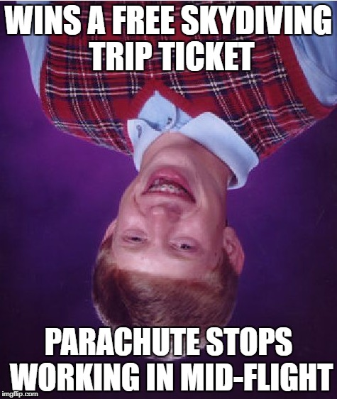 Bad Luck Brian Meme | WINS A FREE SKYDIVING TRIP TICKET PARACHUTE STOPS WORKING IN MID-FLIGHT | image tagged in memes,bad luck brian | made w/ Imgflip meme maker