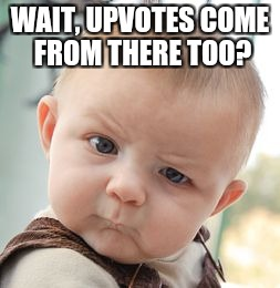 Skeptical Baby Meme | WAIT, UPVOTES COME FROM THERE TOO? | image tagged in memes,skeptical baby | made w/ Imgflip meme maker