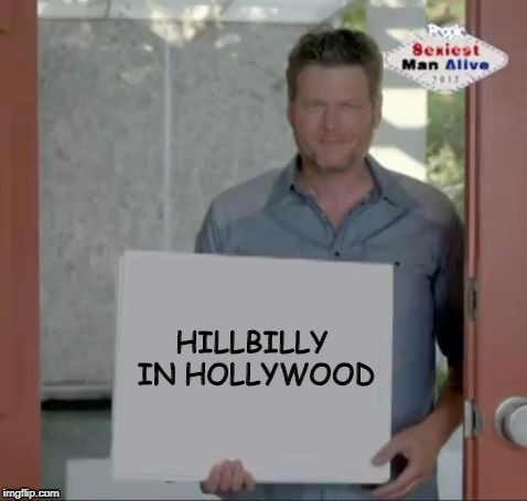 Blake Shelton is confused. | HILLBILLY IN HOLLYWOOD | image tagged in blake shelton,sexiestmanalive,hillbilly | made w/ Imgflip meme maker