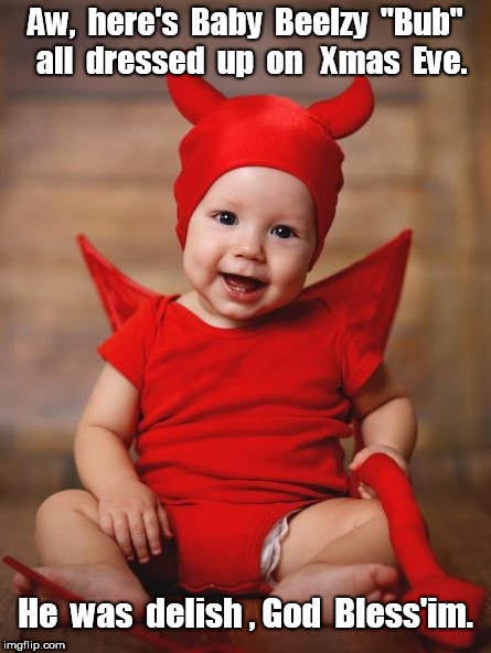 "Baby Satan Dressed Up on Xmas Eve | Aw,  here's  Baby  Beelzy  ""Bub""  all  dressed  up  on   Xmas  Eve. He  was  delish , God  Bless'im. 