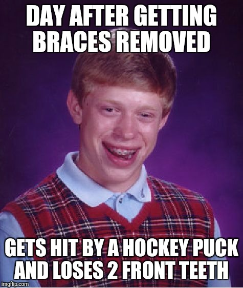 Bad Luck Brian Meme | DAY AFTER GETTING BRACES REMOVED GETS HIT BY A HOCKEY PUCK AND LOSES 2 FRONT TEETH | image tagged in memes,bad luck brian | made w/ Imgflip meme maker