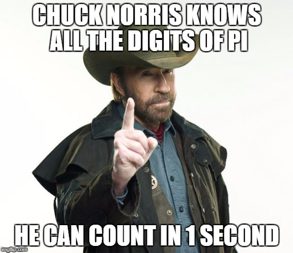 The Thousand-Wait no, Million-wait no, the bill- NOPE! The trillion... | CHUCK NORRIS KNOWS ALL THE DIGITS OF PI HE CAN COUNT IN 1 SECOND | image tagged in memes,chuck norris finger,chuck norris,funny,counting,pi | made w/ Imgflip meme maker