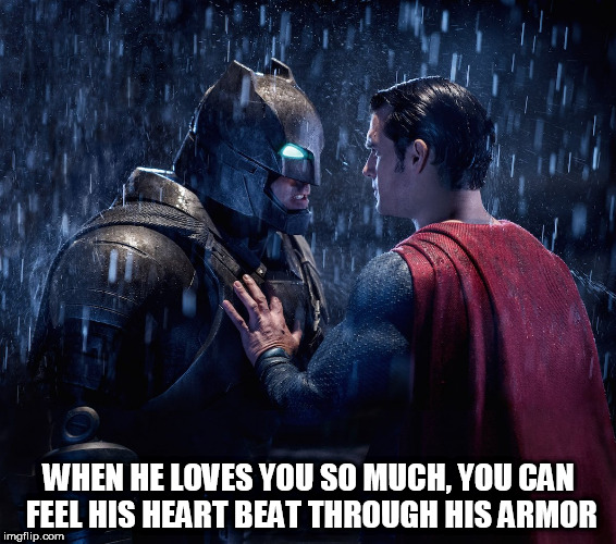 WHEN HE LOVES YOU SO MUCH, YOU CAN FEEL HIS HEART BEAT THROUGH HIS ARMOR | image tagged in superlove,superhero week,superman,batman,batman and superman,love | made w/ Imgflip meme maker