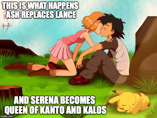 Amourshipping Love | THIS IS WHAT HAPPENS ASH REPLACES LANCE AND SERENA BECOMES QUEEN OF KANTO AND KALOS | image tagged in amourshipping,serena,ash ketchum,memes,pokemon | made w/ Imgflip meme maker