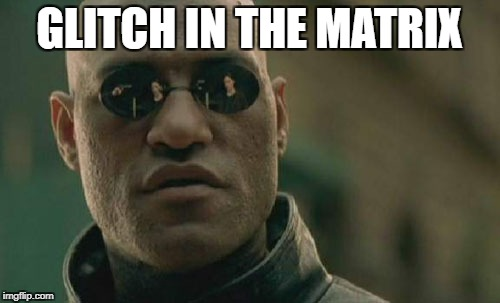 Matrix Morpheus Meme | GLITCH IN THE MATRIX | image tagged in memes,matrix morpheus | made w/ Imgflip meme maker