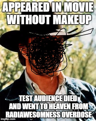 Redacted for safety's sake | APPEARED IN MOVIE WITHOUT MAKEUP TEST AUDIENCE DIED AND WENT TO HEAVEN FROM RADIAWESOMNESS OVERDOSE | image tagged in memes,chuck norris | made w/ Imgflip meme maker