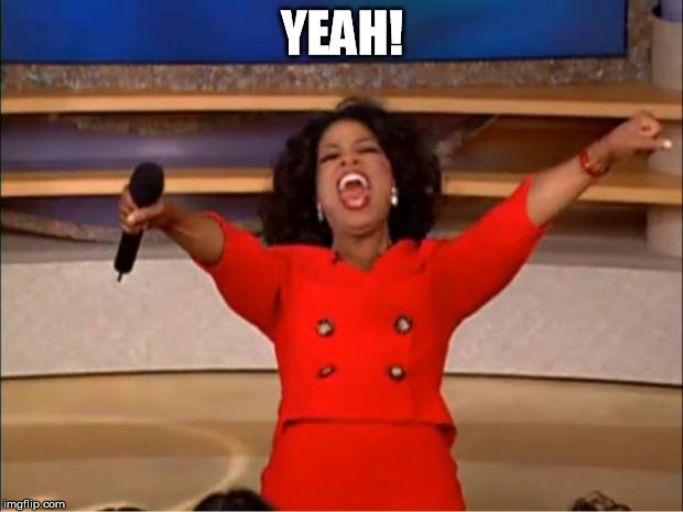 Oprah You Get A Meme | YEAH! | image tagged in memes,oprah you get a | made w/ Imgflip meme maker