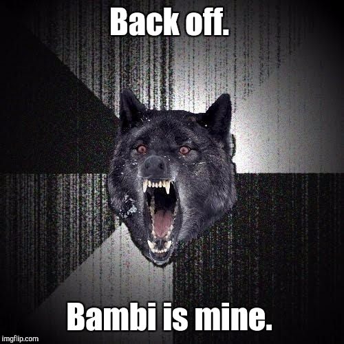 Back off. Bambi is mine. | made w/ Imgflip meme maker