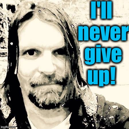 I'll never give up! | made w/ Imgflip meme maker