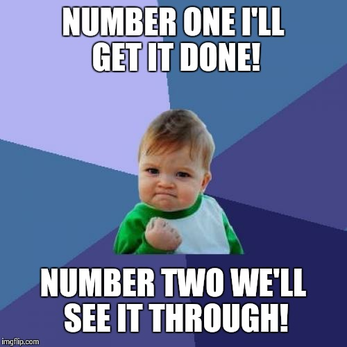 Potty Boy! | NUMBER ONE I'LL GET IT DONE! NUMBER TWO WE'LL SEE IT THROUGH! | image tagged in memes,success kid | made w/ Imgflip meme maker
